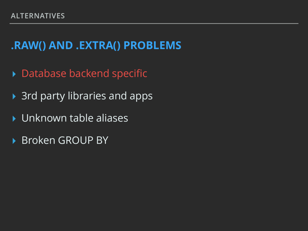 ALTERNATIVES .RAW() AND .EXTRA() PROBLEMS ▸ Dat...