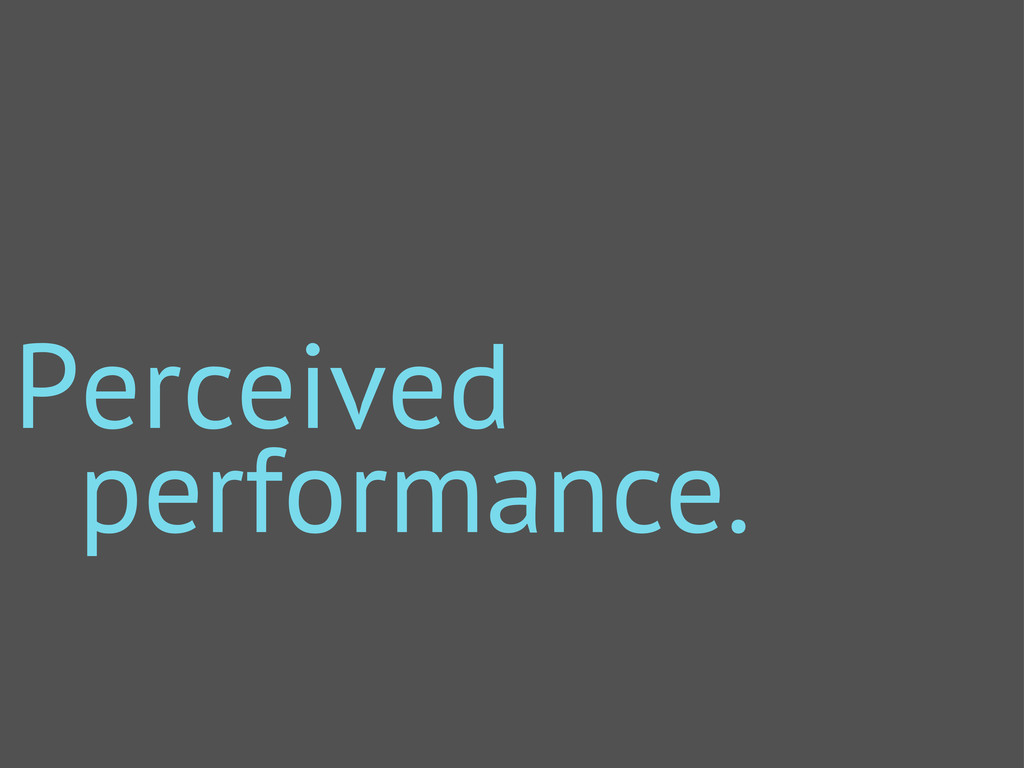 Perceived performance.