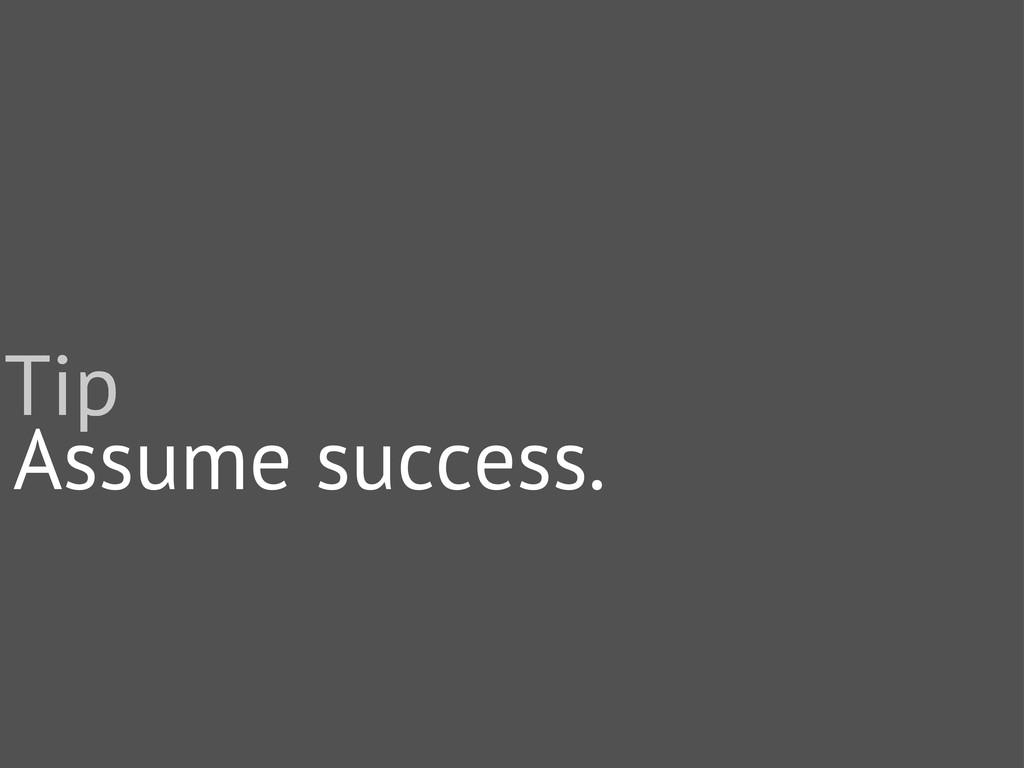 Assume success. Tip