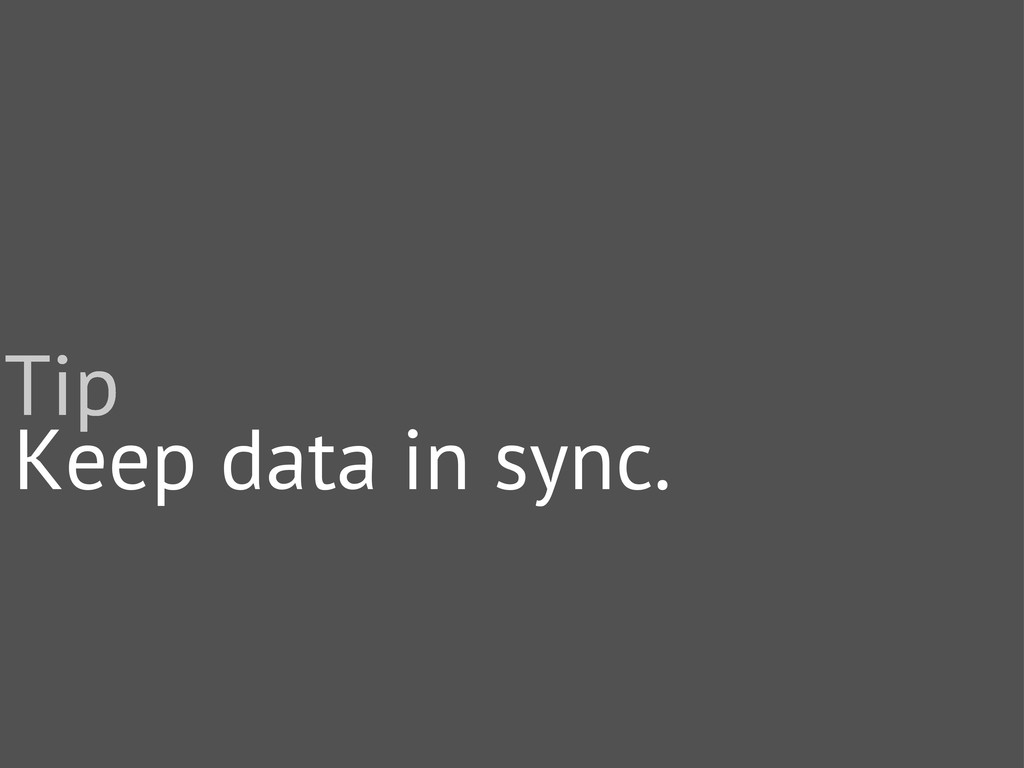 Keep data in sync. Tip
