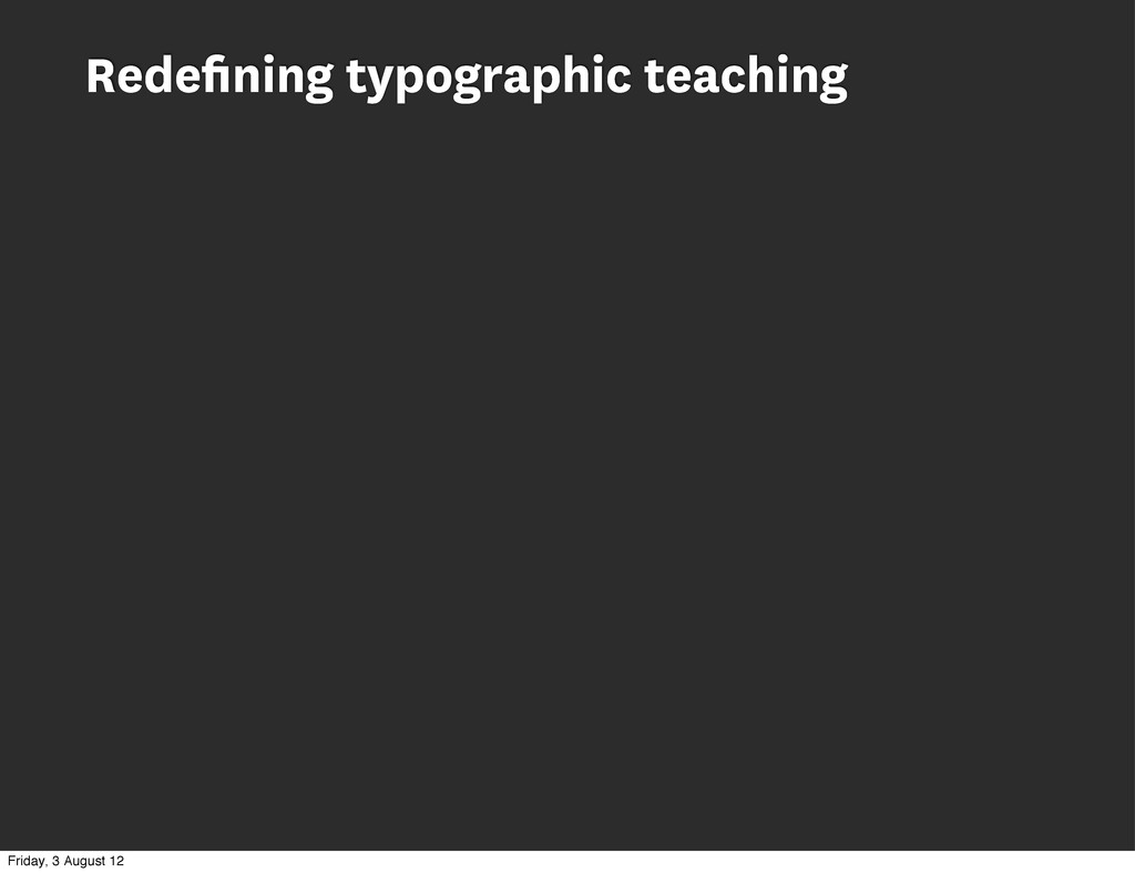 Redefining typographic teaching Friday, 3 August...