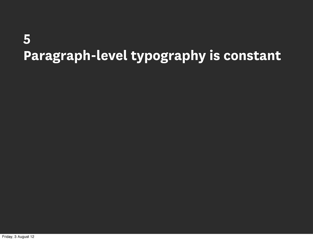 5 Paragraph-level typography is constant Friday...