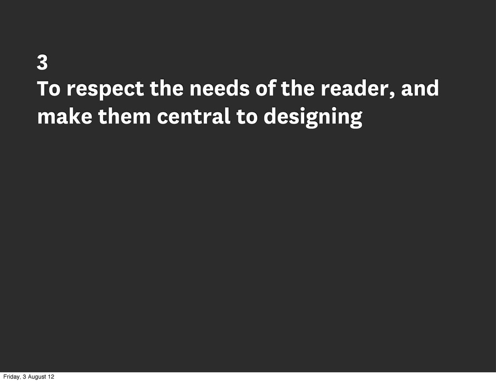 3 To respect the needs of the reader, and make ...