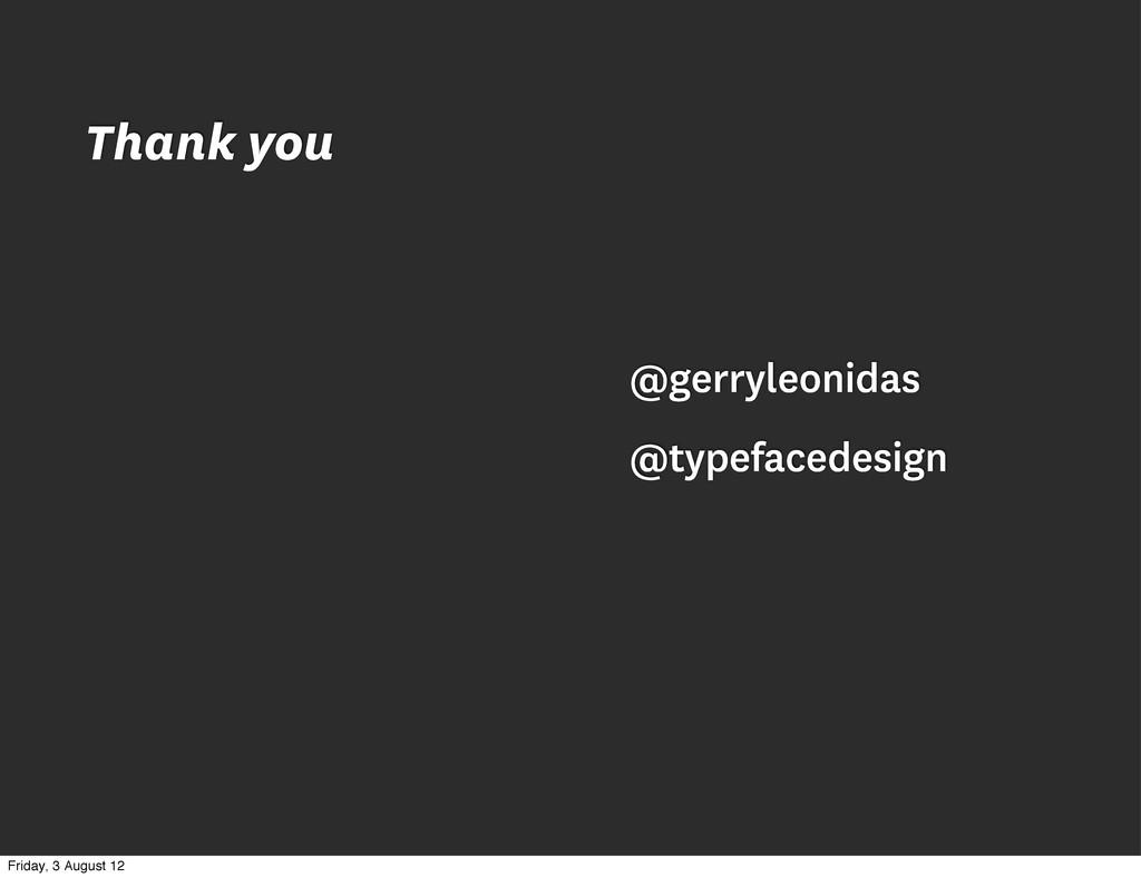@gerryleonidas @typefacedesign Thank you Friday...