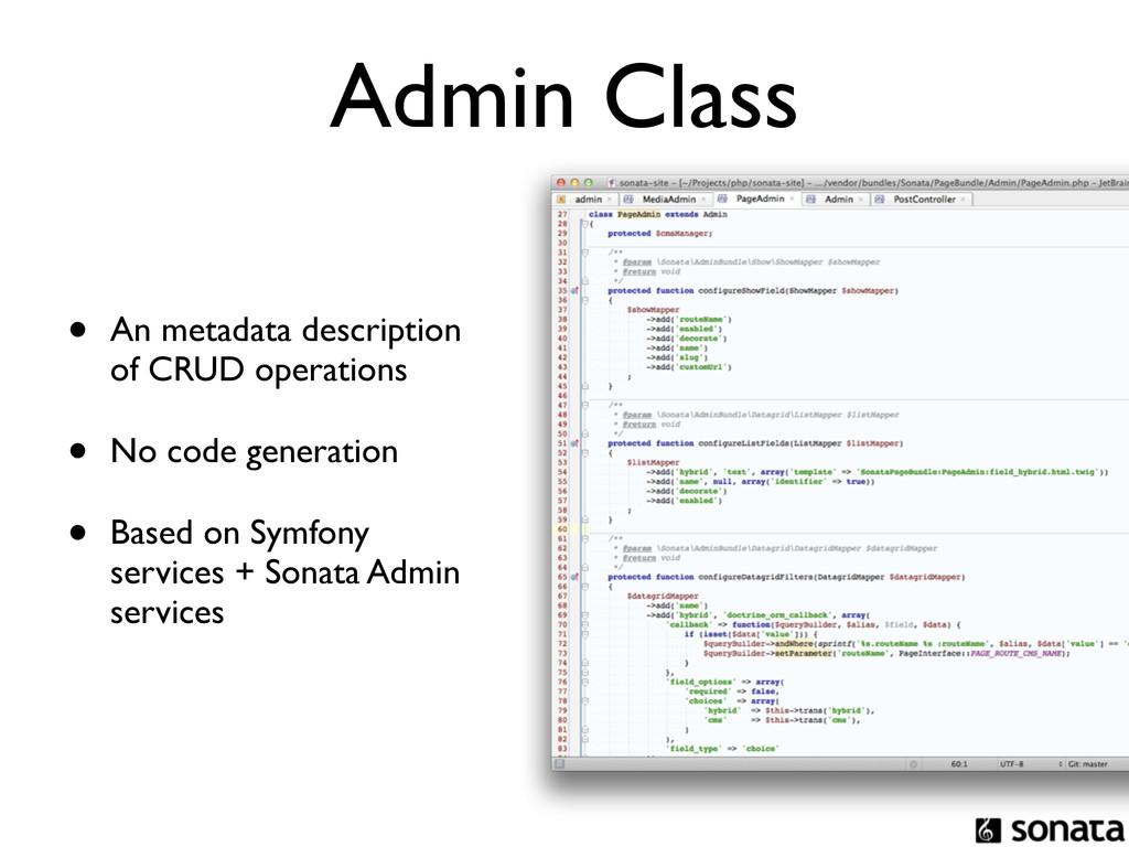 Admin Class • An metadata description of CRUD o...