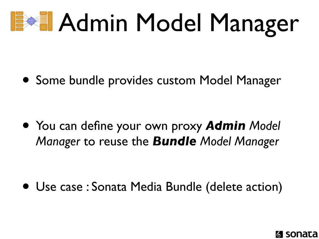 Admin Model Manager • Some bundle provides cust...