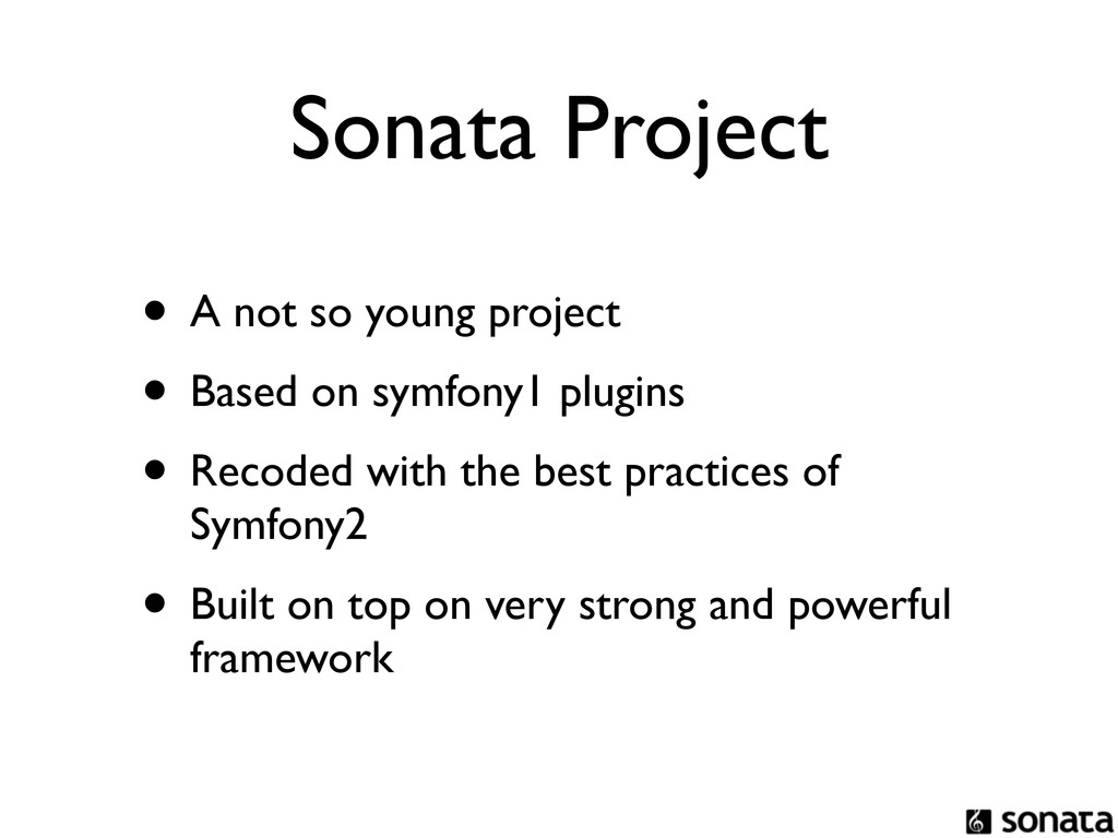 Sonata Project • A not so young project • Based...