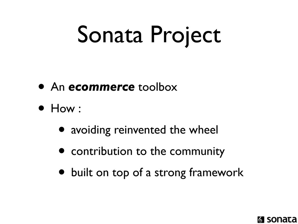 Sonata Project • An ecommerce toolbox • How : •...