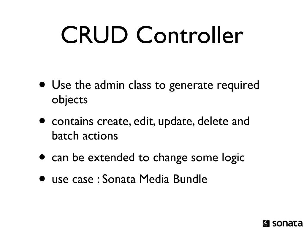 CRUD Controller • Use the admin class to genera...