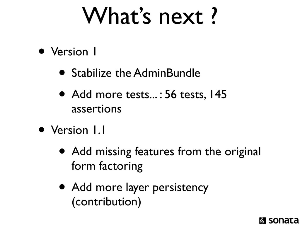 What's next ? • Version 1 • Stabilize the Admin...