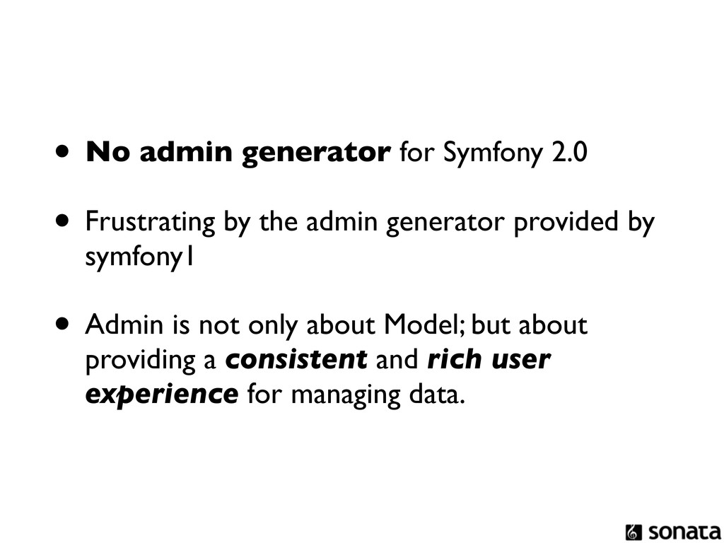 • No admin generator for Symfony 2.0 • Frustrat...
