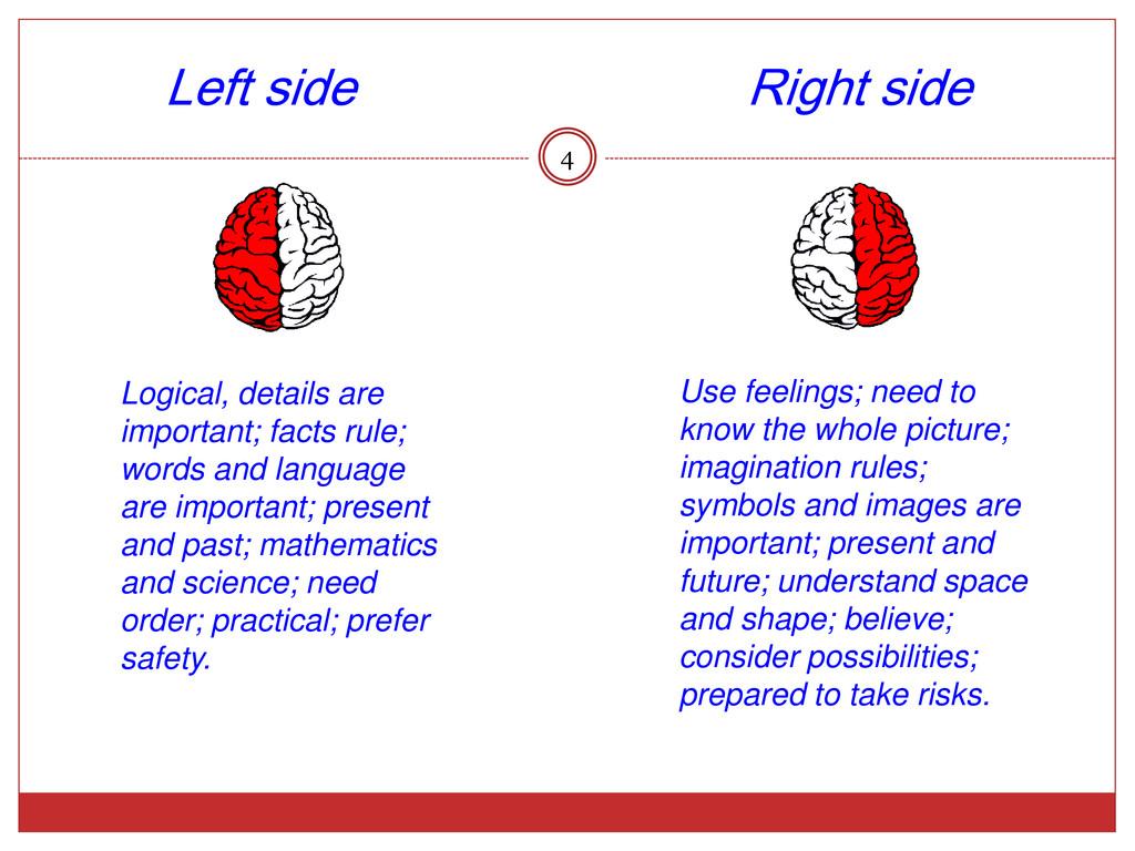 Left side Right side 4 Logical, details are imp...