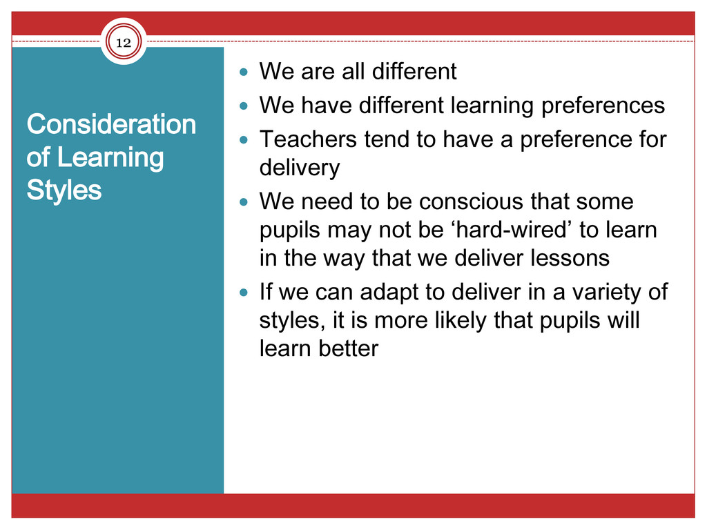 Consideration of Learning Styles  We are all d...