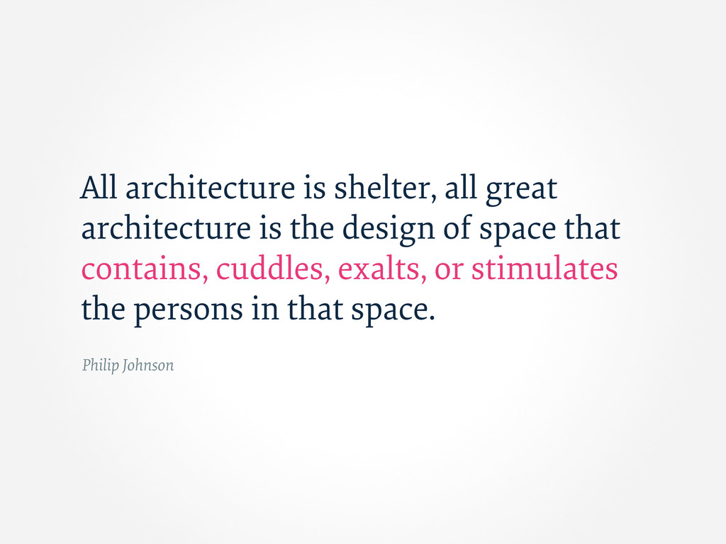 Philip Johnson All architecture is shelter, all...