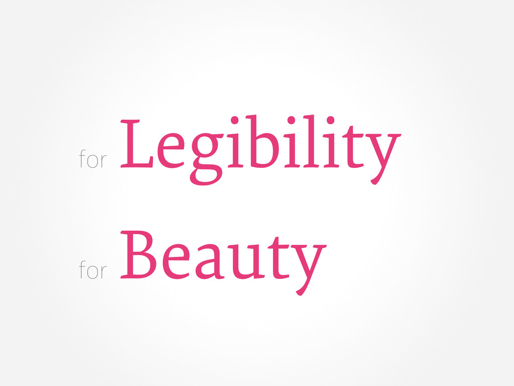 for Legibility for Beauty