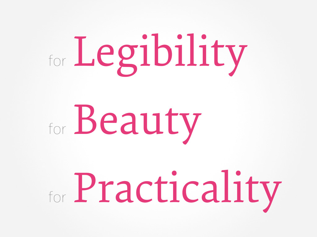 for Legibility for Beauty for Practicality