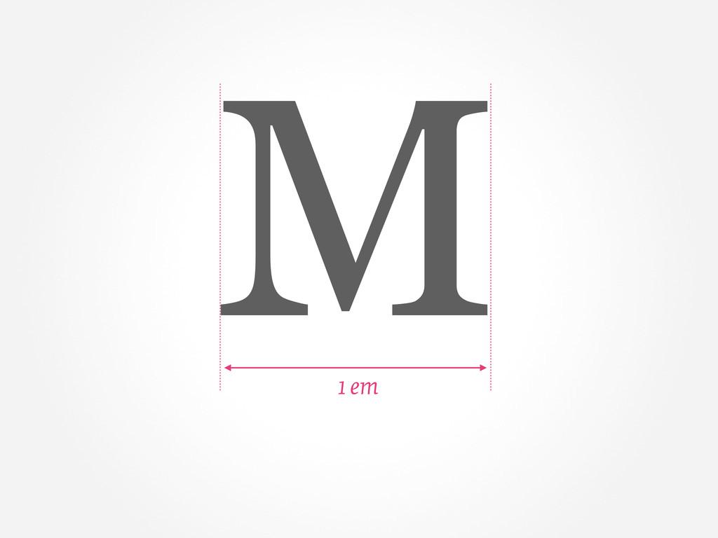 M 1 em