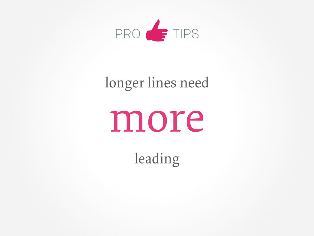 PRO TIPS longer lines need more leading