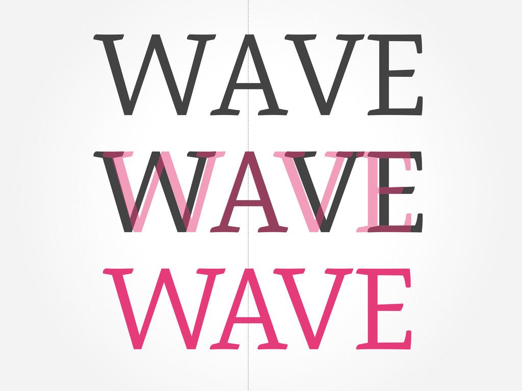 WAVE WAVE WAVE WAVE