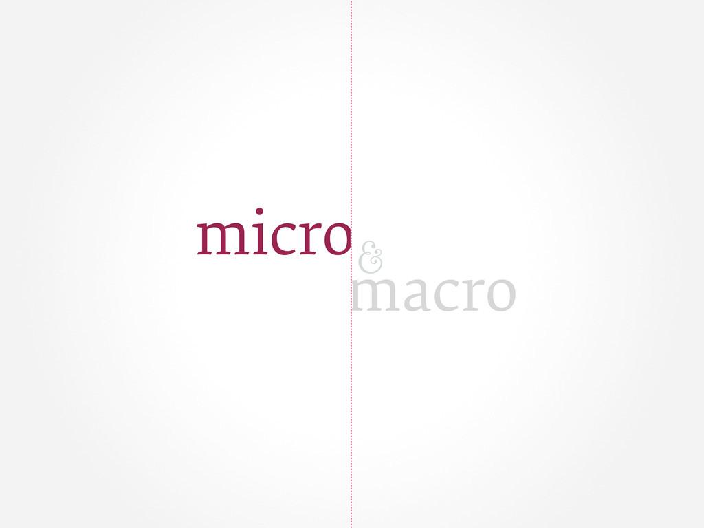 & micro macro
