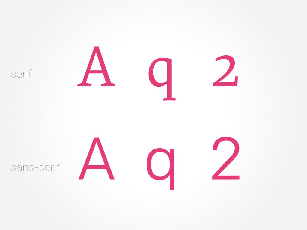 q 2 A q 2 A serif sans-serif