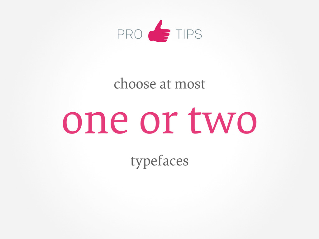 PRO TIPS choose at most one or two typefaces