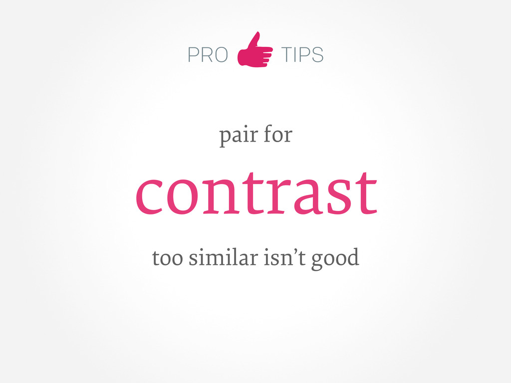 PRO TIPS pair for contrast too similar isn't go...