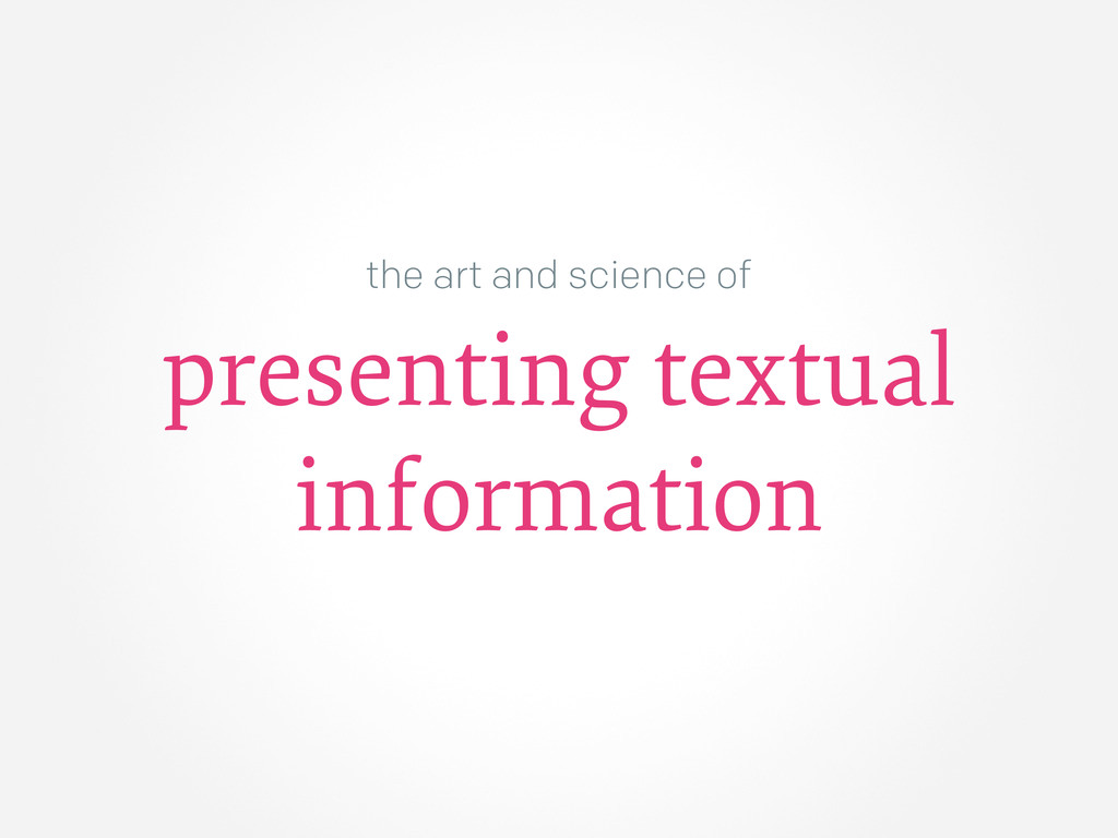 the art and science of presenting textual infor...