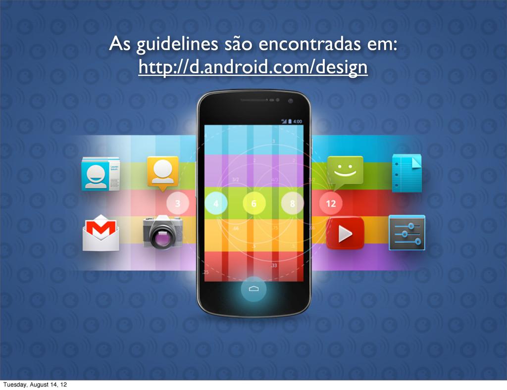 http://d.android.com/design As guidelines são e...