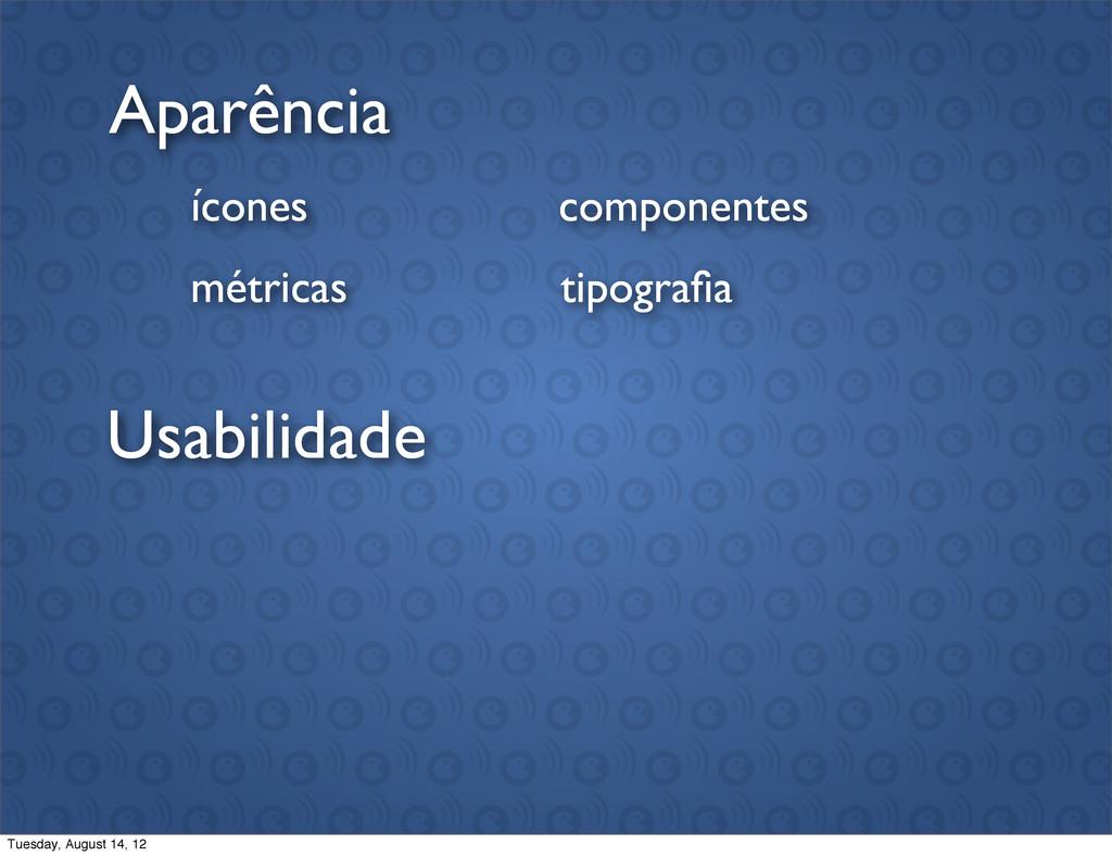 Usabilidade Aparência ícones métricas component...