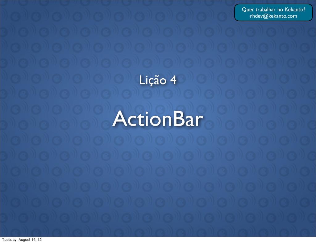 Lição 4 ActionBar Quer trabalhar no Kekanto? rh...