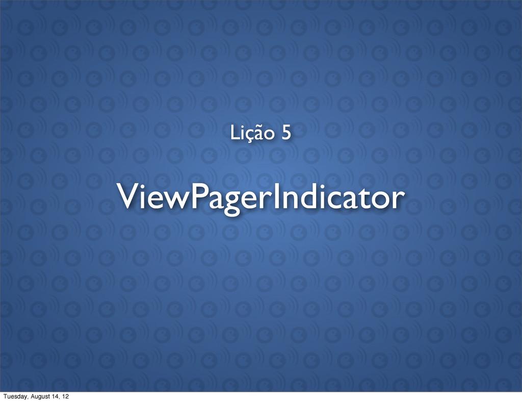 Lição 5 ViewPagerIndicator Tuesday, August 14, ...