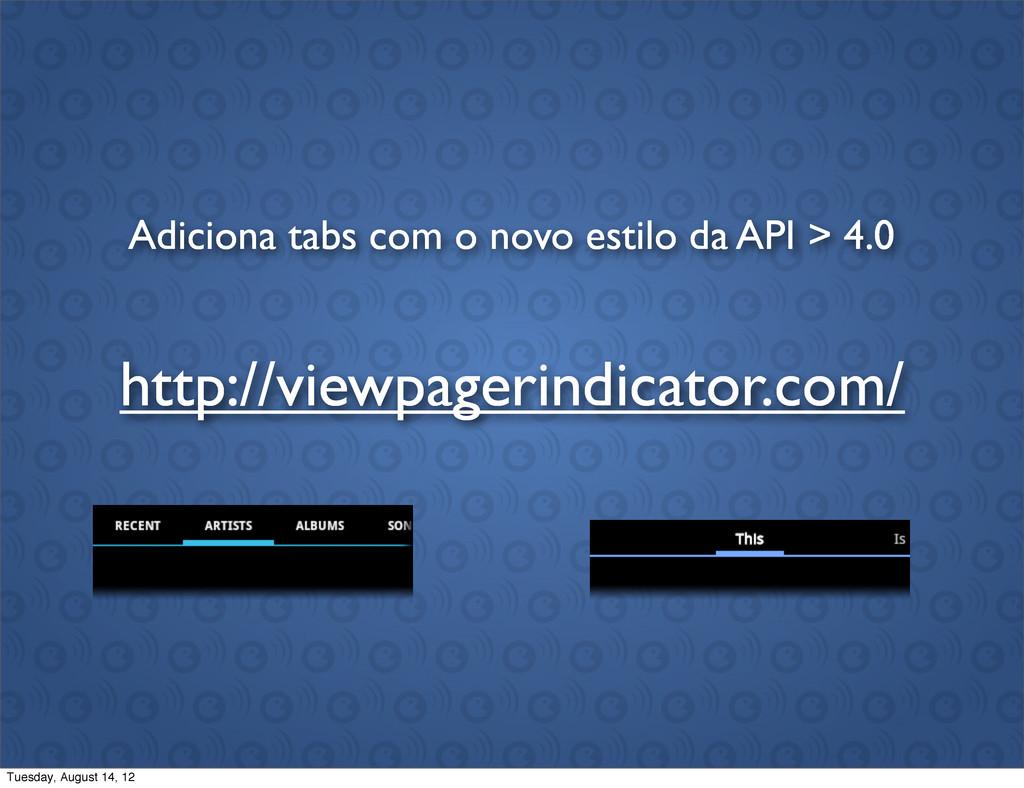 http://viewpagerindicator.com/ Adiciona tabs co...