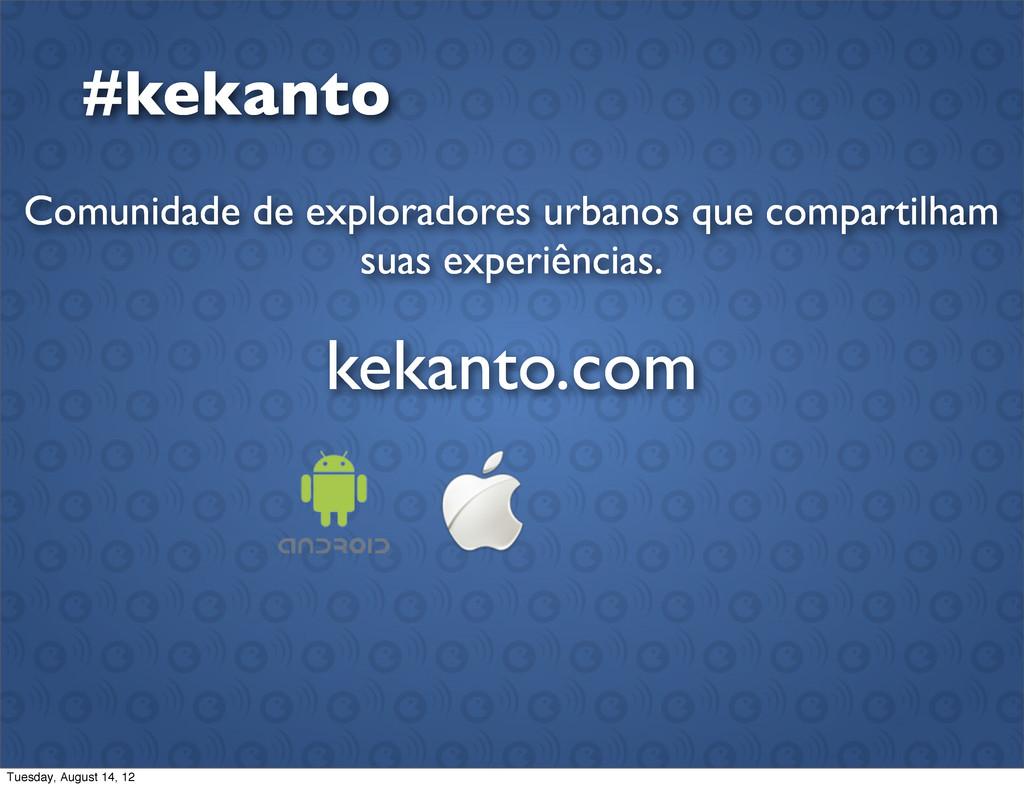 #kekanto Comunidade de exploradores urbanos que...