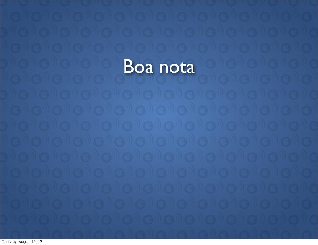 Boa nota Tuesday, August 14, 12