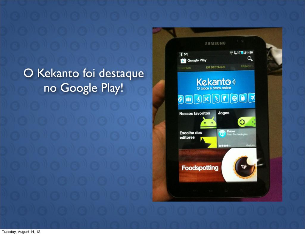 O Kekanto foi destaque no Google Play! Tuesday,...