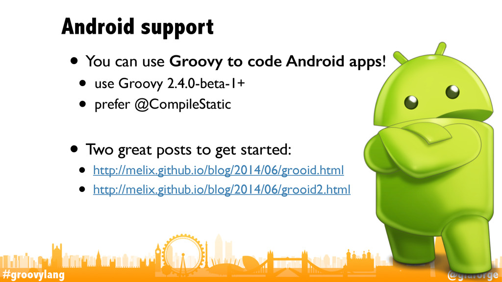 #groovylang @glaforge Android support • You can...