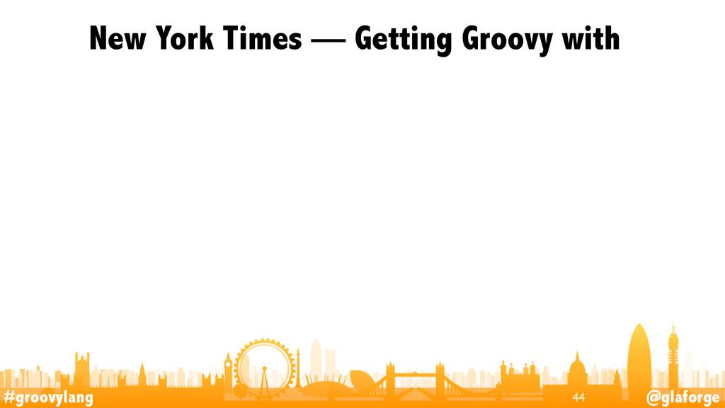 #groovylang @glaforge New York Times — Getting ...