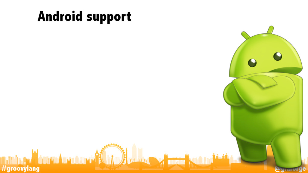 #groovylang @glaforge Android support 45