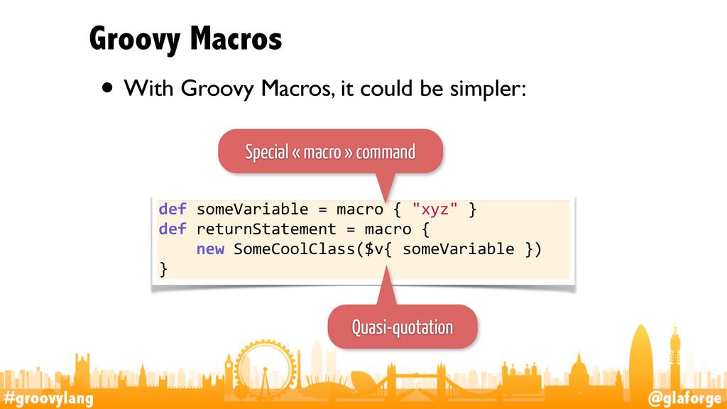 #groovylang @glaforge Groovy Macros • With Groo...