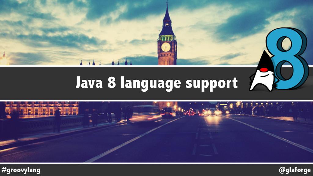 @glaforge #groovylang Java 8 language support