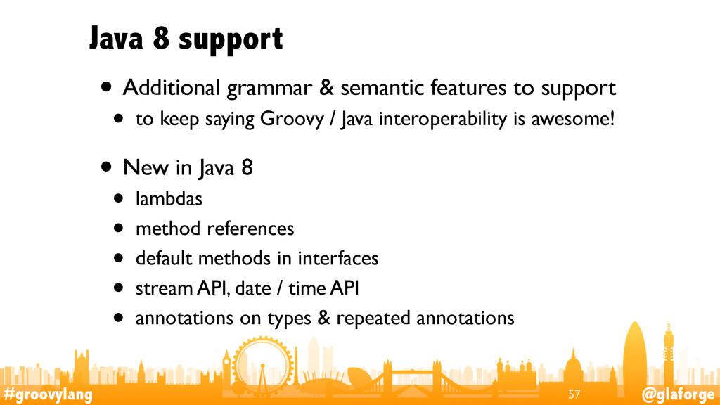 #groovylang @glaforge Java 8 support • Addition...