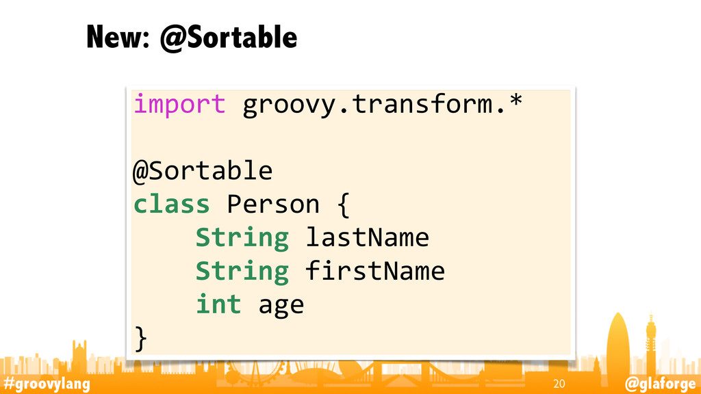 #groovylang @glaforge New: @Sortable 20 import...