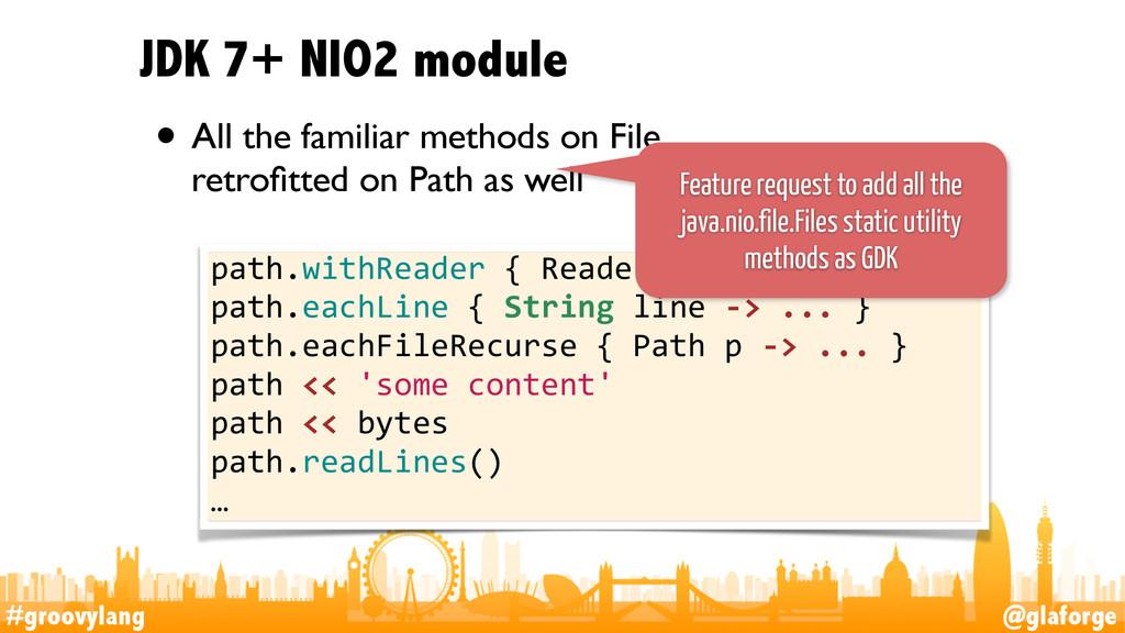 #groovylang @glaforge JDK 7+ NIO2 module • All ...