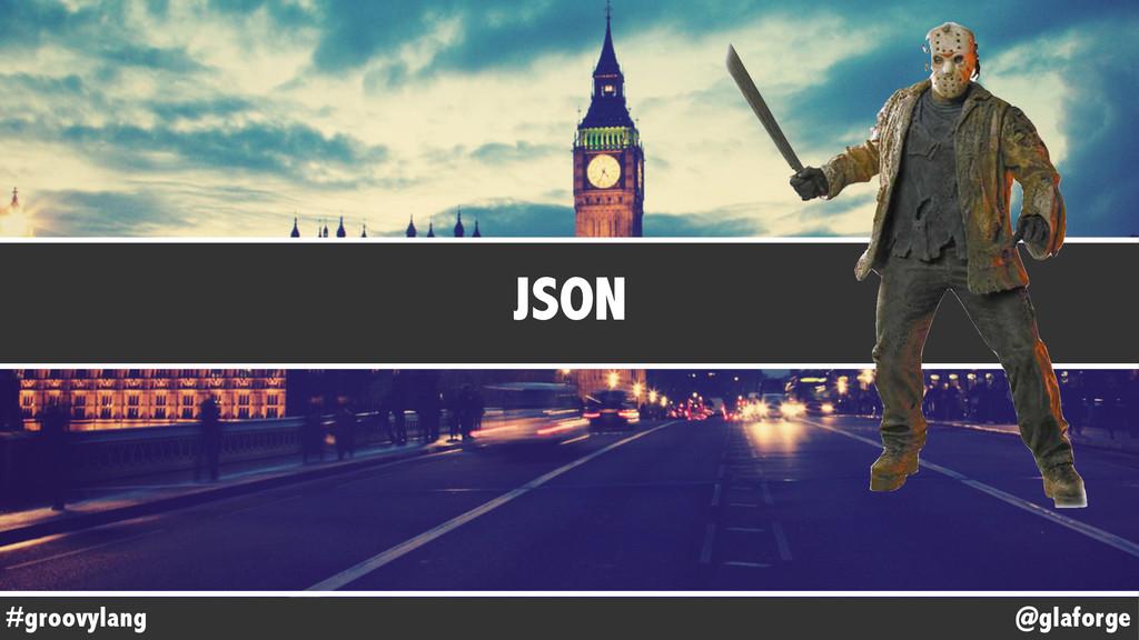 @glaforge #groovylang JSON
