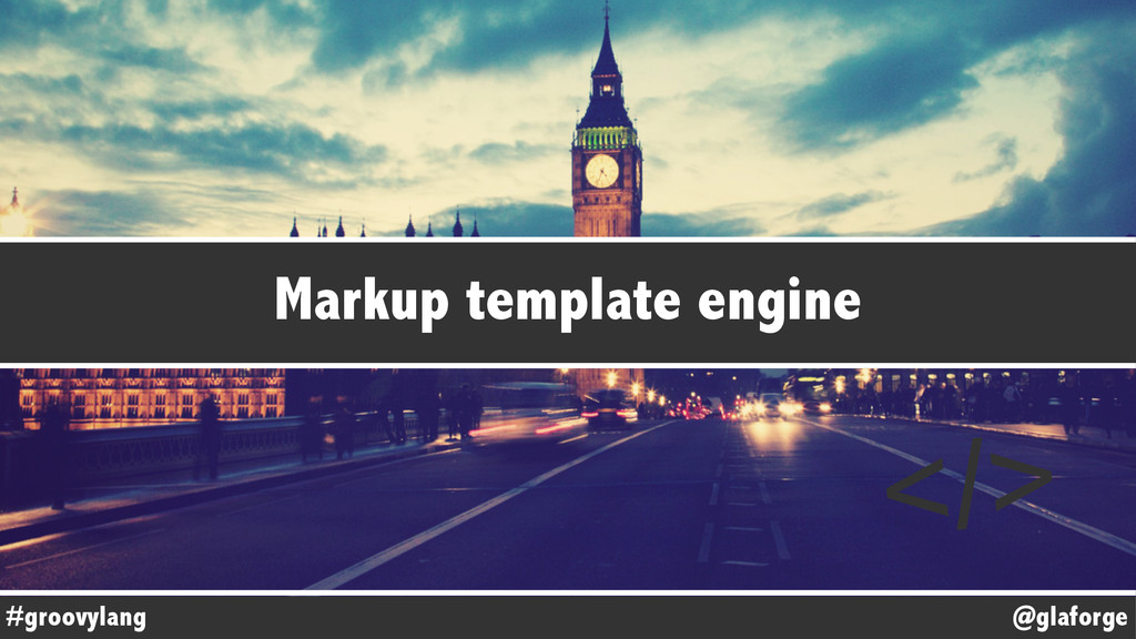 @glaforge #groovylang Markup template engine </>