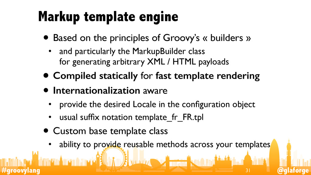 #groovylang @glaforge Markup template engine • ...