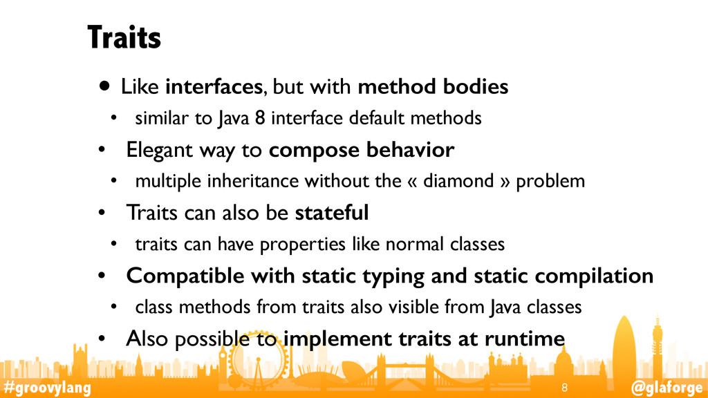 #groovylang @glaforge Traits • Like interfaces,...