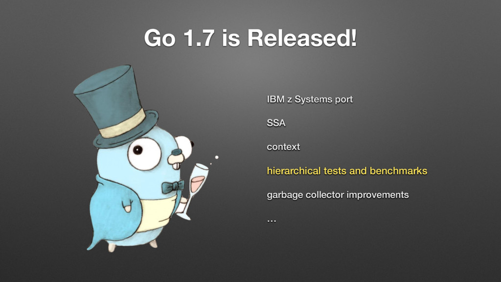 Go 1.7 is Released! IBM z Systems port SSA cont...