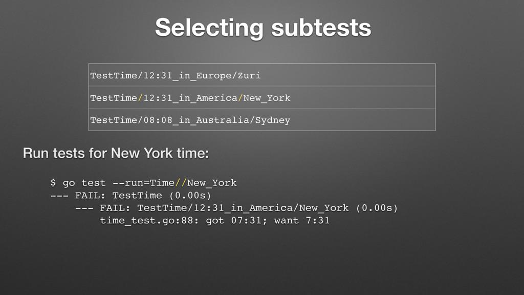 $ go test --run=Time//New_York --- FAIL: TestTi...